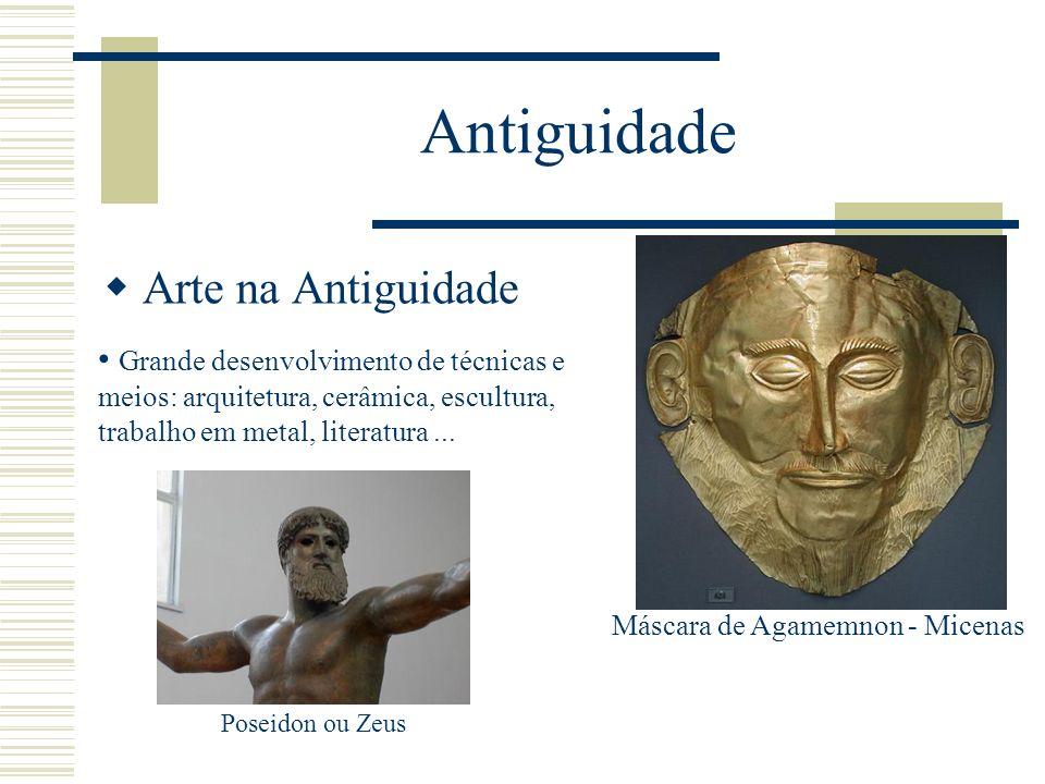 Antiguidade Arte na Antiguidade Grande desenvolvimento de técnicas e meios: arquitetura, cerâmica, escultura, trabalho em metal, literatura... Máscara