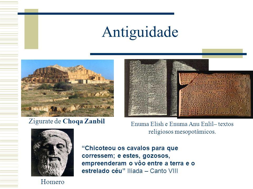 Antiguidade Zigurate de Choqa Zanbil Enuma Elish e Enuma Anu Enlil– textos religiosos mesopotâmicos. Homero Chicoteou os cavalos para que corressem; e