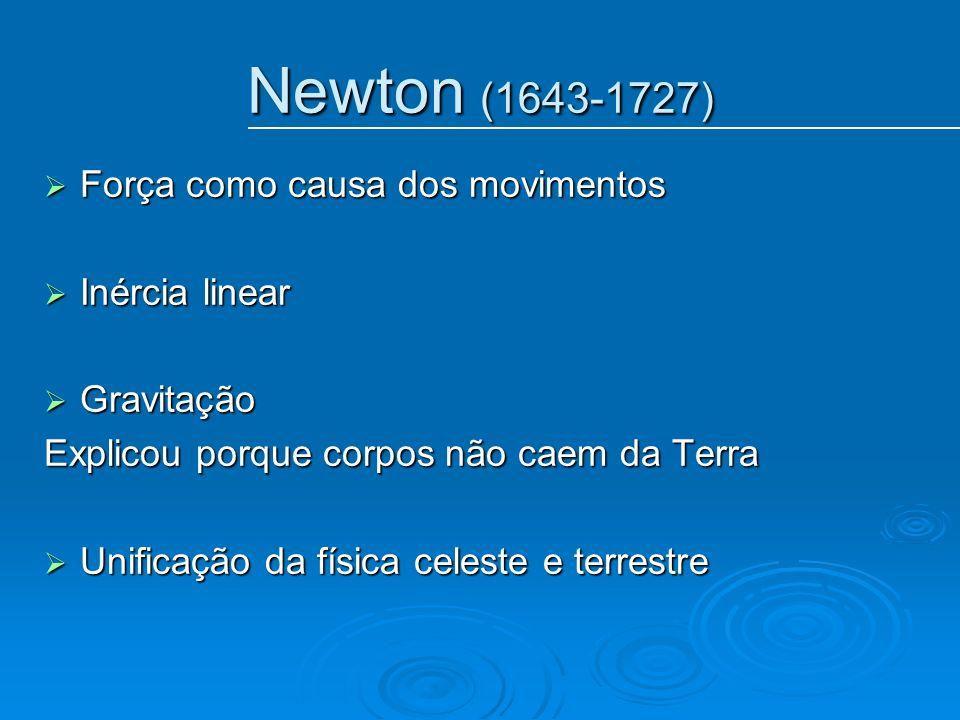 Newton (1643-1727) Força como causa dos movimentos Força como causa dos movimentos Inércia linear Inércia linear Gravitação Gravitação Explicou porque