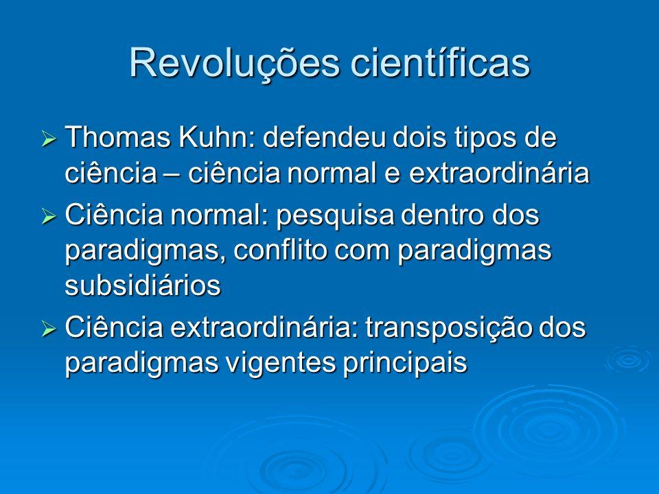 Revoluções científicas Thomas Kuhn: defendeu dois tipos de ciência – ciência normal e extraordinária Thomas Kuhn: defendeu dois tipos de ciência – ciê
