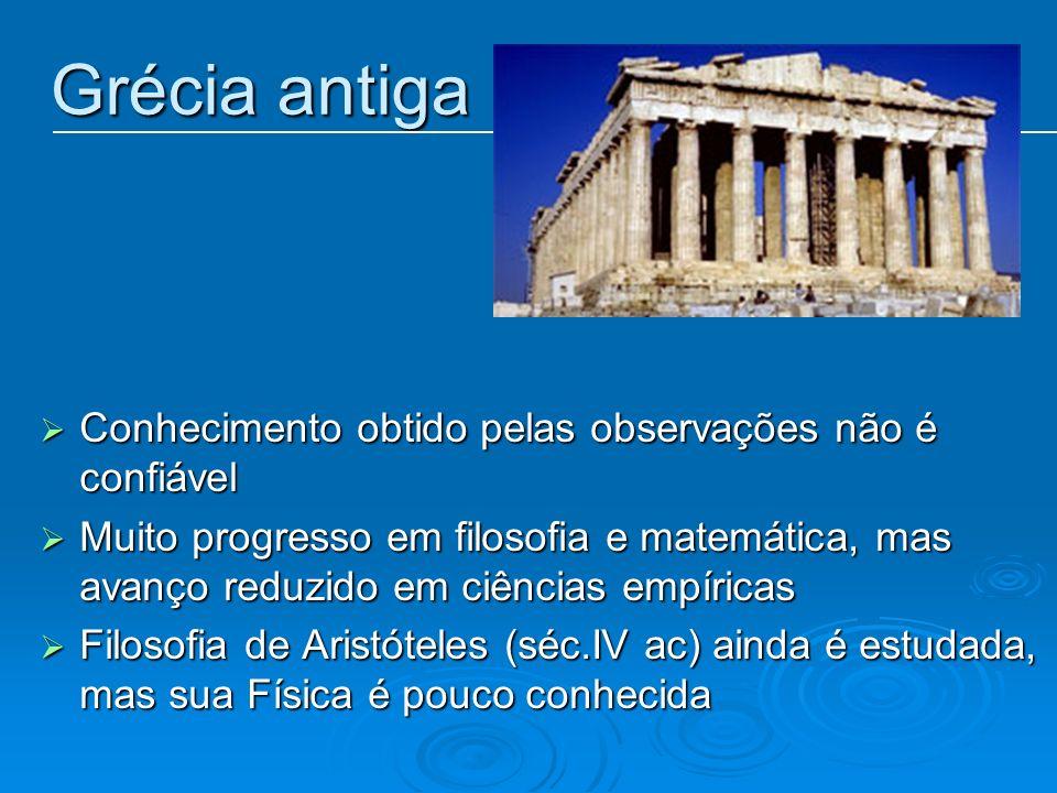 Grécia antiga Conhecimento obtido pelas observações não é confiável Conhecimento obtido pelas observações não é confiável Muito progresso em filosofia