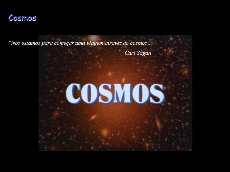 Cosmos Nós estamos para começar uma viagem através do cosmos… _ Carl Sagan