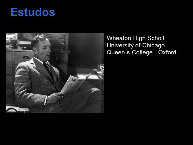 Estudos Wheaton High Scholl University of Chicago Queen´s College - Oxford