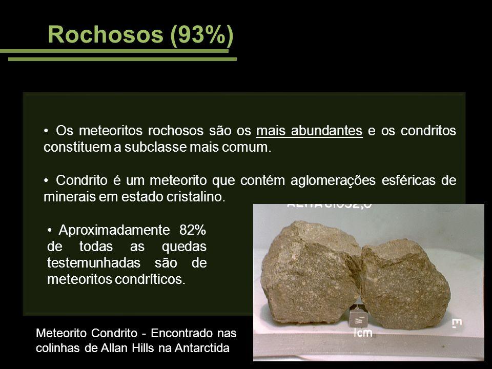 Rochosos (93%) Os meteoritos rochosos são os mais abundantes e os condritos constituem a subclasse mais comum. Condrito é um meteorito que contém aglo