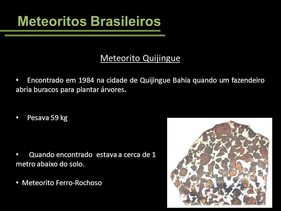Meteoritos Brasileiros Meteorito Quijingue Encontrado em 1984 na cidade de Quijingue Bahia quando um fazendeiro abria buracos para plantar árvores. Pe