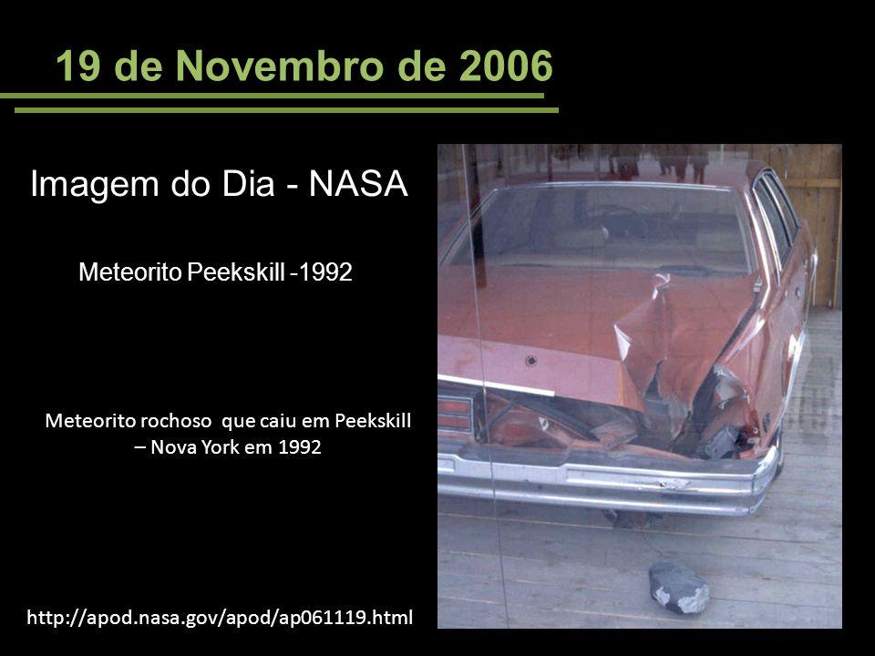 19 de Novembro de 2006 Imagem do Dia - NASA http://apod.nasa.gov/apod/ap061119.html Meteorito Peekskill -1992 Meteorito rochoso que caiu em Peekskill