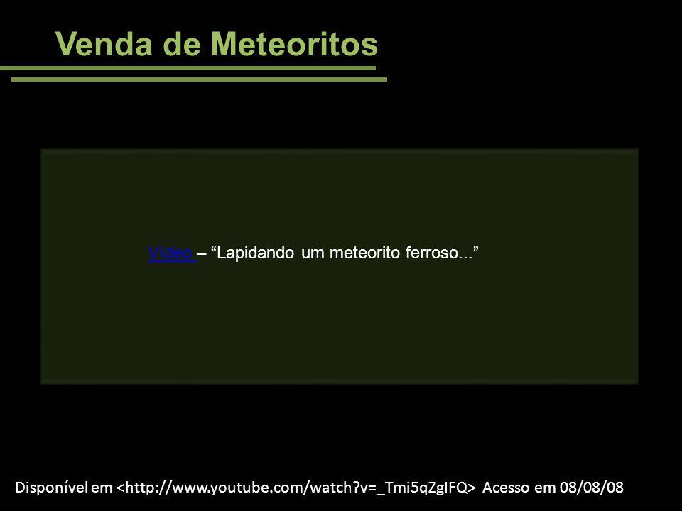 Disponível em Acesso em 08/08/08 Venda de Meteoritos Vídeo Vídeo – Lapidando um meteorito ferroso...