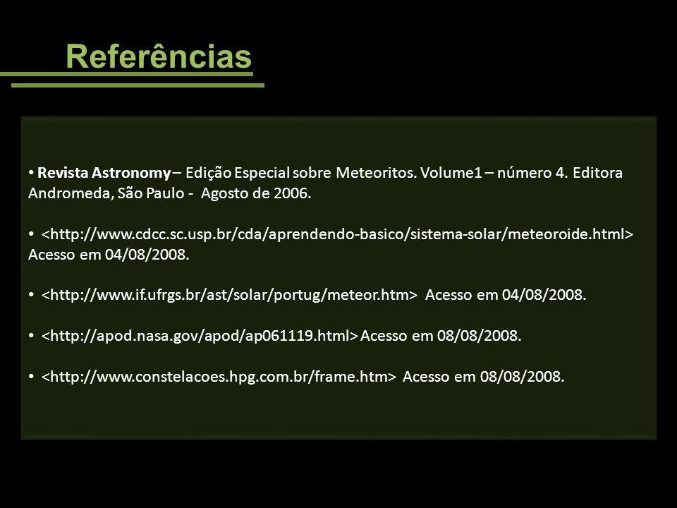 Referências Revista Astronomy – Edição Especial sobre Meteoritos. Volume1 – número 4. Editora Andromeda, São Paulo - Agosto de 2006. Acesso em 04/08/2