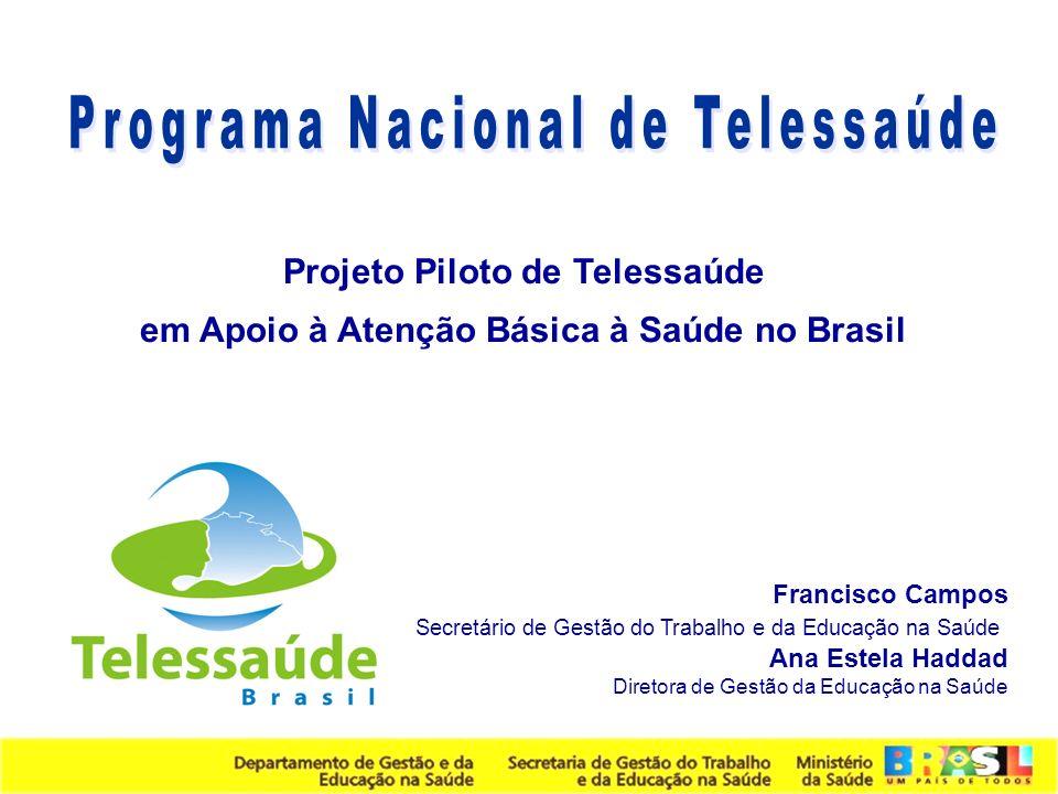 Secretaria de Gestão do Trabalho e da Educação na Saúde Projeto Piloto de Telessaúde em Apoio à Atenção Básica à Saúde no Brasil Francisco Campos Secr
