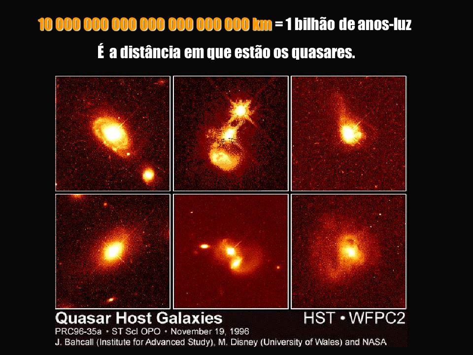 10 000 000 000 000 000 000 000 km = 1 bilhão de anos-luz É a distância em que estão os quasares. É a distância em que estão os quasares.