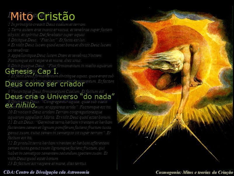 Cosmogonia: Mitos e teorias da Criação CDA: Centro de Divulgaçõa cda Astronomia Liber Genesis 1 In principio creavit Deus caelum et terram. 2 Terra au