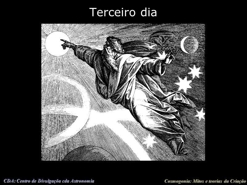 Cosmogonia: Mitos e teorias da Criação CDA: Centro de Divulgaçõa cda Astronomia Terceiro dia