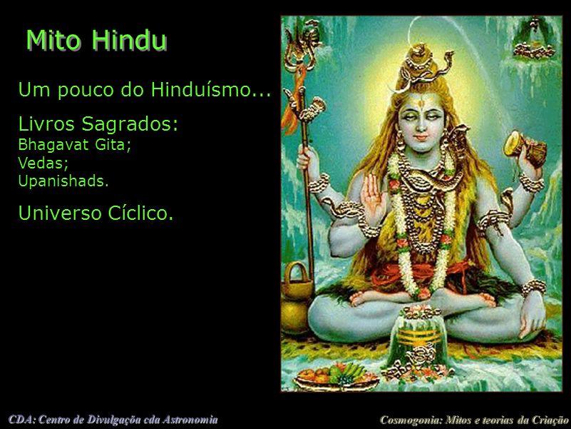 Cosmogonia: Mitos e teorias da Criação CDA: Centro de Divulgaçõa cda Astronomia Mito Hindu Um pouco do Hinduísmo... Livros Sagrados: Bhagavat Gita; Ve