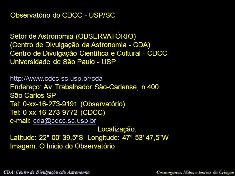 Cosmogonia: Mitos e teorias da Criação CDA: Centro de Divulgaçõa cda Astronomia Observatório do CDCC - USP/SC Setor de Astronomia (OBSERVATÓRIO) (Cent