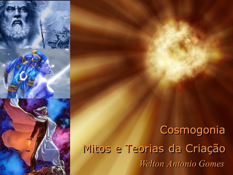 Cosmogonia: Mitos e teorias da Criação CDA: Centro de Divulgaçõa cda Astronomia asdfgfgbrf