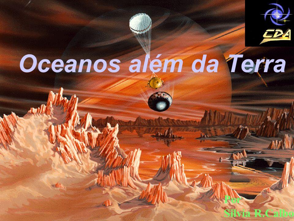 Vênus pode ter tido oceanos? Marte teve vida ? Candidatos atuais a terem oceanos: Europa de Júpiter Titã de Saturno Oceanos além da Terra Por Silvia R