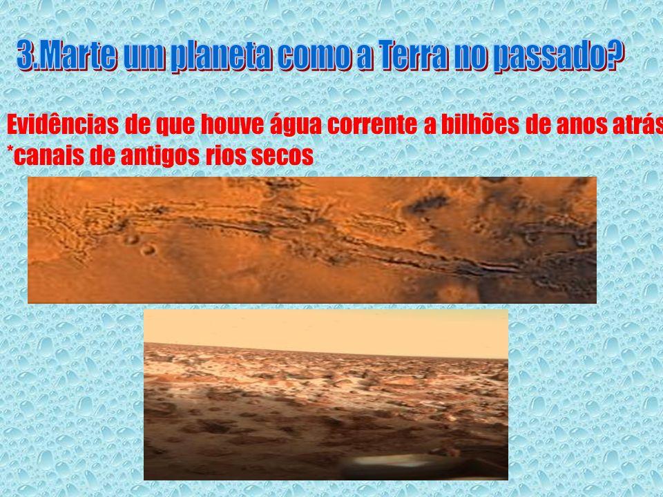 Evidências de que houve água corrente a bilhões de anos atrás *canais de antigos rios secos
