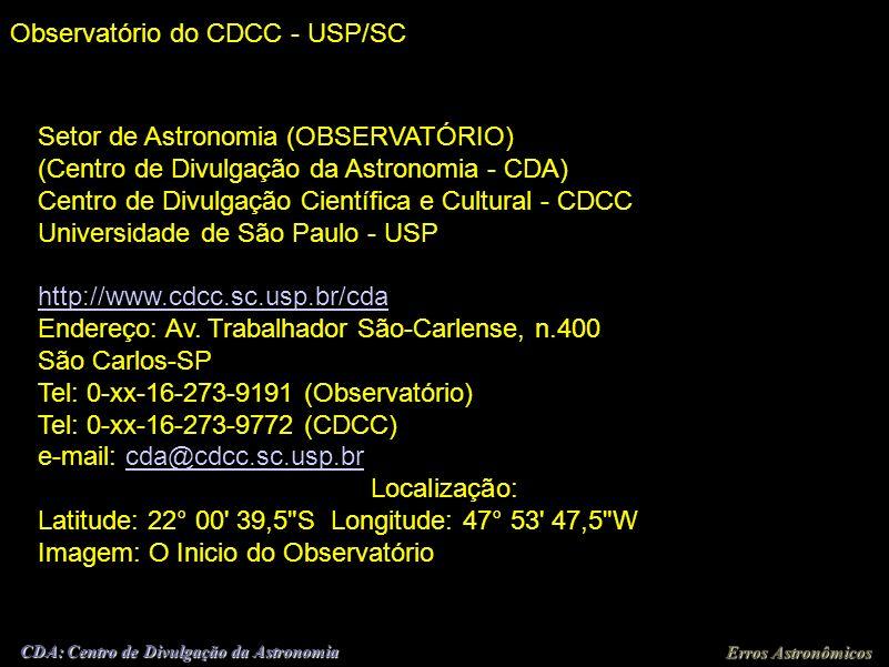 Erros Astronômicos CDA: Centro de Divulgação da Astronomia Observatório do CDCC - USP/SC