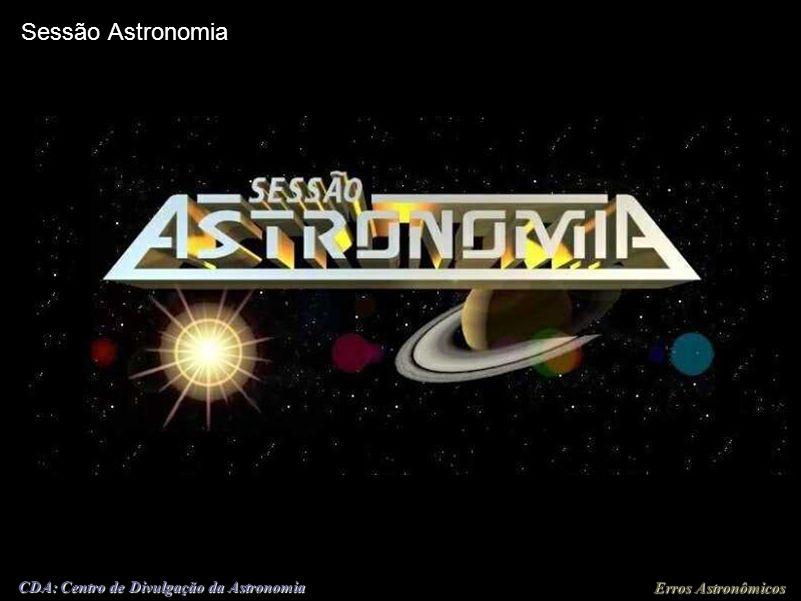 Erros Astronômicos CDA: Centro de Divulgação da Astronomia Observatório do CDCC - USP/SC Setor de Astronomia (OBSERVATÓRIO) (Centro de Divulgação da A