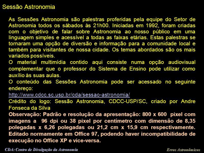 Erros Astronômicos CDA: Centro de Divulgação da Astronomia Sessão Astronomia
