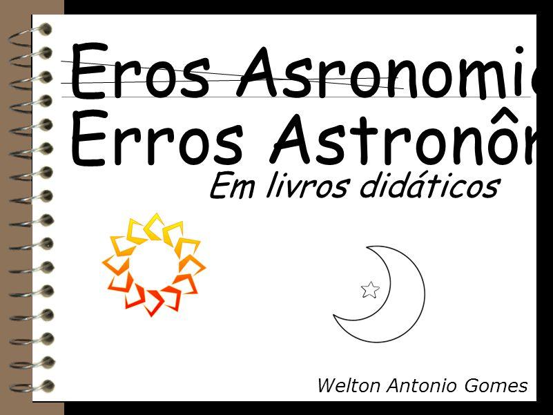 Erros Astronômicos CDA: Centro de Divulgação da Astronomia Sessão Astronomia As Sessões Astronomia são palestras proferidas pela equipe do Setor de As