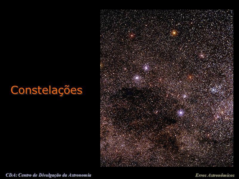 Erros Astronômicos CDA: Centro de Divulgação da Astronomia Um conjunto de estrelas mais ou menos próximas umas das outras forma uma constelação. Geogr