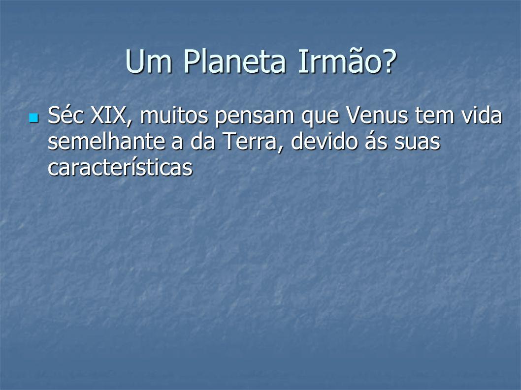 Um Planeta Irmão? Séc XIX, muitos pensam que Venus tem vida semelhante a da Terra, devido ás suas características Séc XIX, muitos pensam que Venus tem