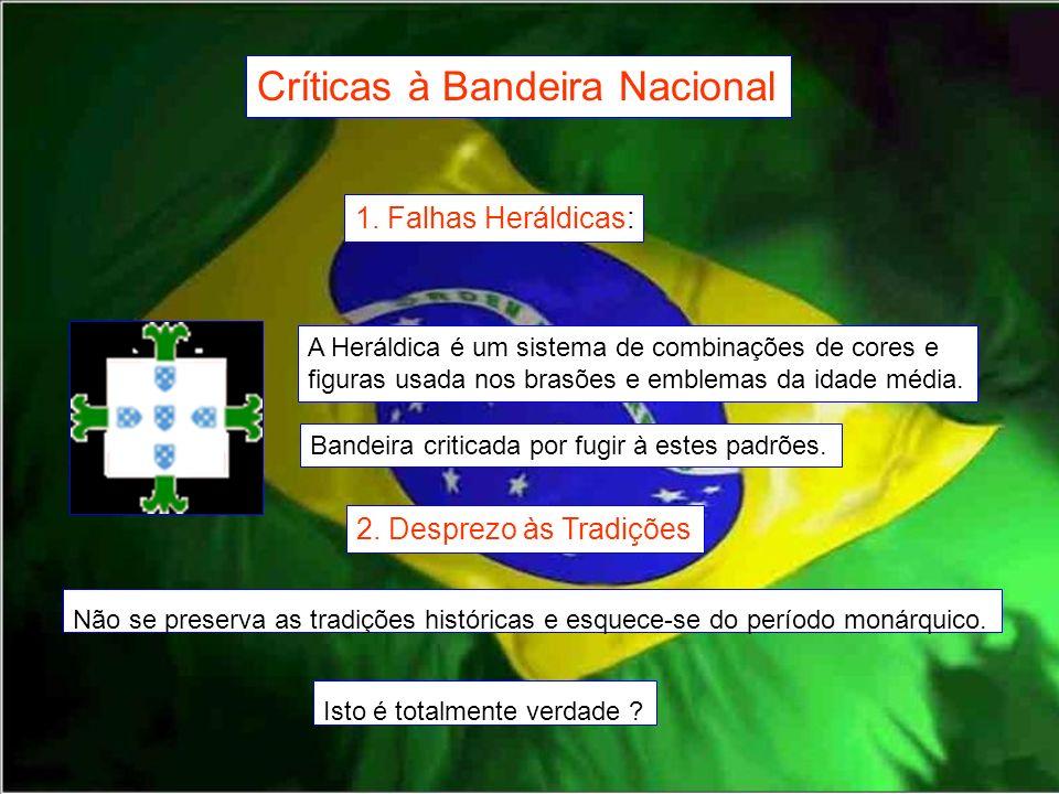 Críticas à Bandeira Nacional 1. Falhas Heráldicas: A Heráldica é um sistema de combinações de cores e figuras usada nos brasões e emblemas da idade mé