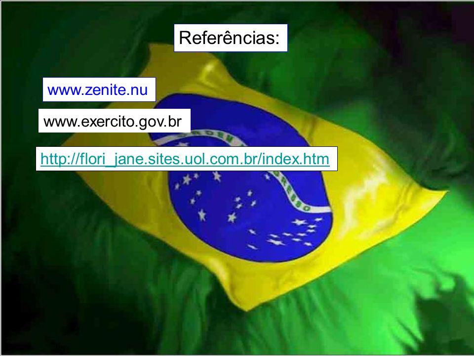 Referências: www.zenite.nu www.exercito.gov.br http://flori_jane.sites.uol.com.br/index.htm