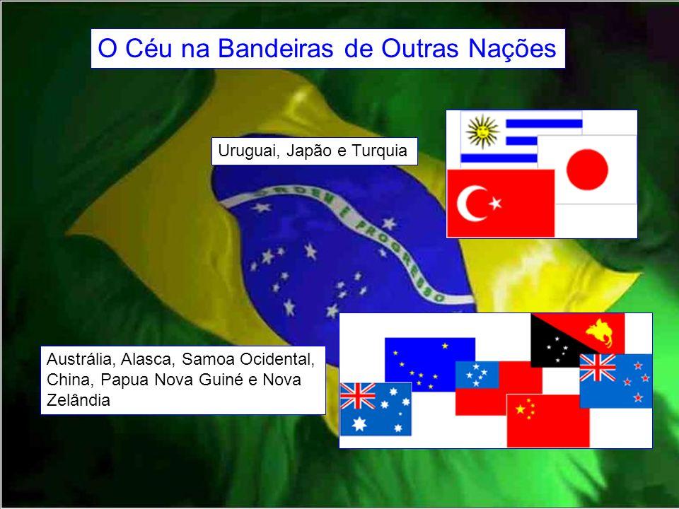 Uruguai, Japão e Turquia Austrália, Alasca, Samoa Ocidental, China, Papua Nova Guiné e Nova Zelândia O Céu na Bandeiras de Outras Nações