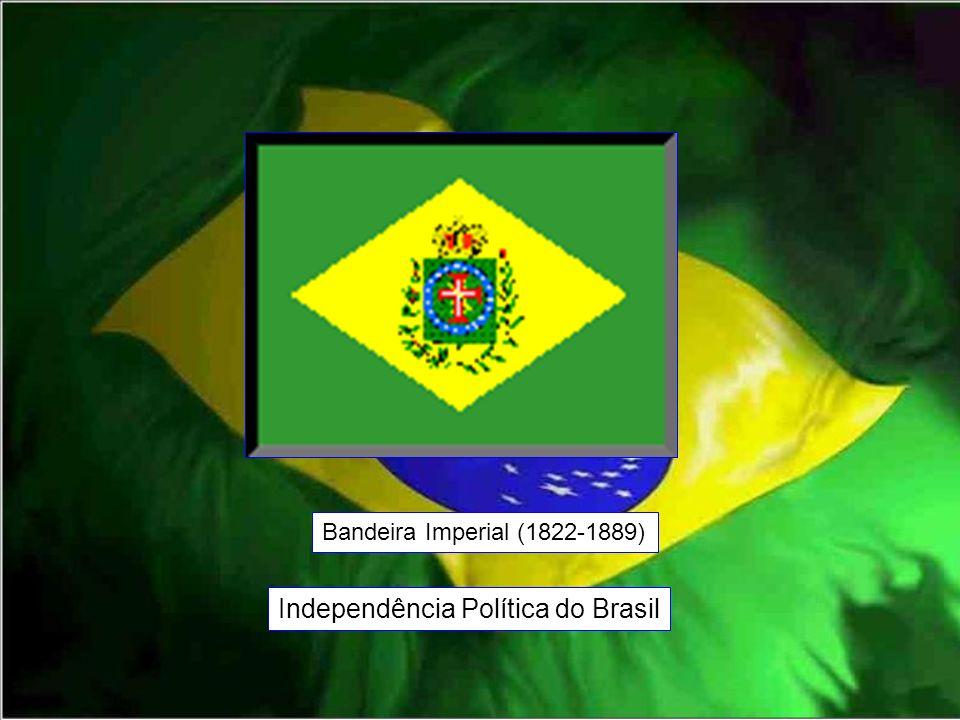 Bandeira Imperial (1822-1889) Independência Política do Brasil