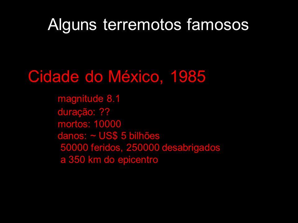 Cidade do México, 1985 magnitude 8.1 duração: ?? mortos: 10000 danos: ~ US$ 5 bilhões 50000 feridos, 250000 desabrigados a 350 km do epicentro Alguns
