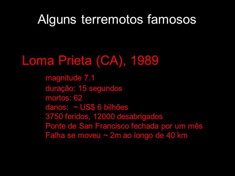 Loma Prieta (CA), 1989 magnitude 7.1 duração: 15 segundos mortos: 62 danos: ~ US$ 6 bilhões 3750 feridos, 12000 desabrigados Ponte de San Francisco fe