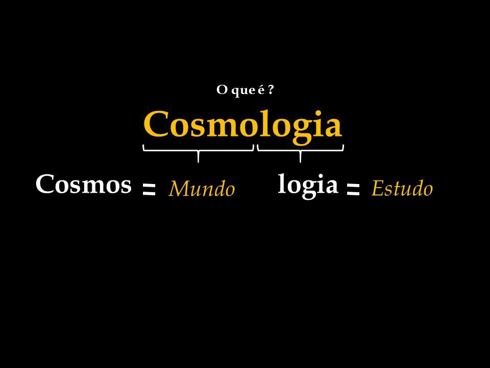 Cosmoslogia Mundo Estudo Cosmologia O que é ?