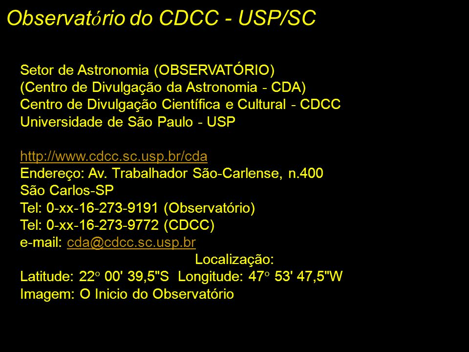 Observat ó rio do CDCC - USP/SC Setor de Astronomia (OBSERVATÓRIO) (Centro de Divulgação da Astronomia - CDA) Centro de Divulgação Científica e Cultur