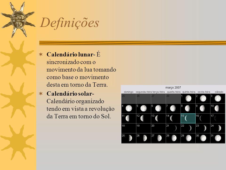 Definições Calendário lunar- É sincronizado com o movimento da lua tomando como base o movimento desta em torno da Terra. Calendário solar- Calendário