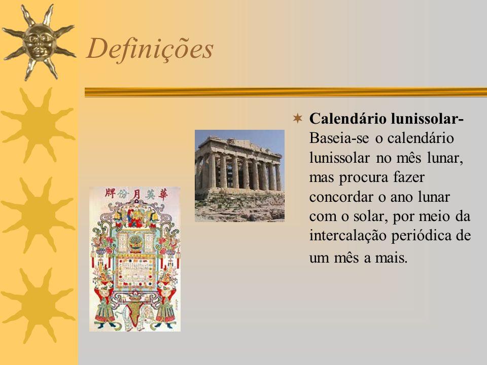 Definições Calendário lunissolar- Baseia-se o calendário lunissolar no mês lunar, mas procura fazer concordar o ano lunar com o solar, por meio da int