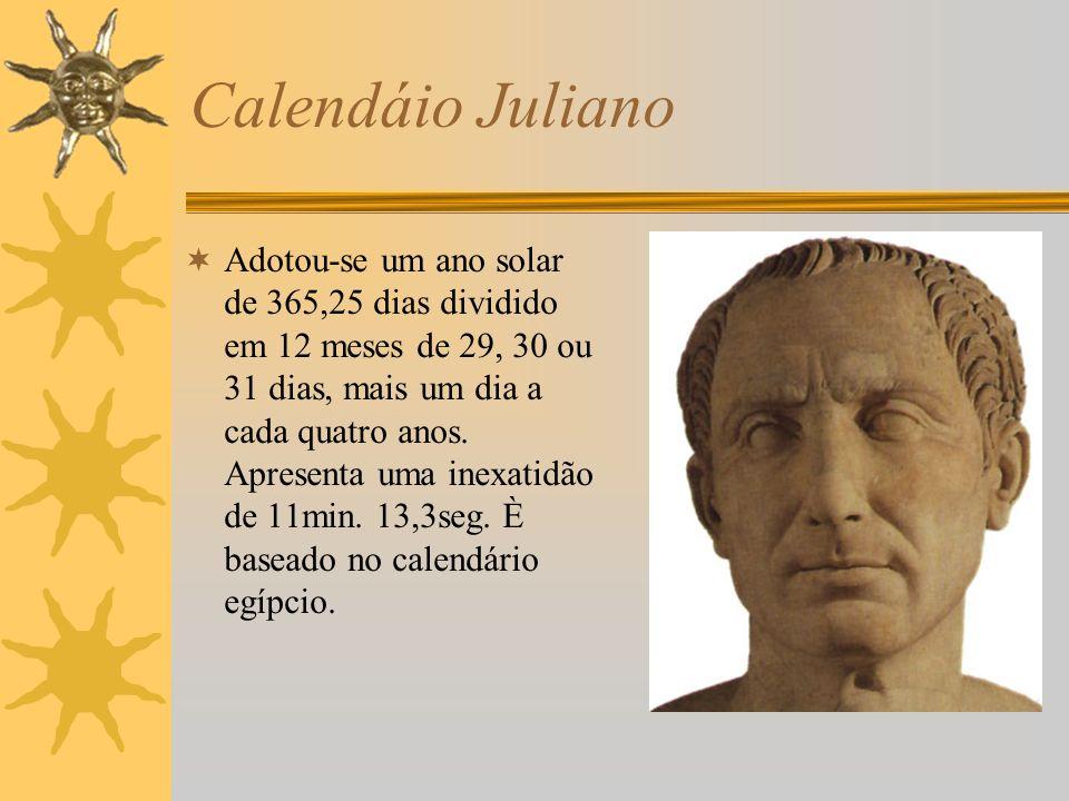Calendáio Juliano Adotou-se um ano solar de 365,25 dias dividido em 12 meses de 29, 30 ou 31 dias, mais um dia a cada quatro anos. Apresenta uma inexa