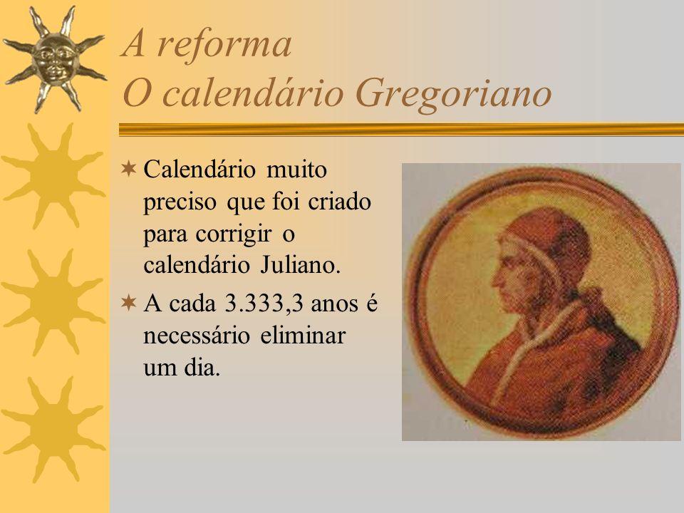 A reforma O calendário Gregoriano Calendário muito preciso que foi criado para corrigir o calendário Juliano. A cada 3.333,3 anos é necessário elimina