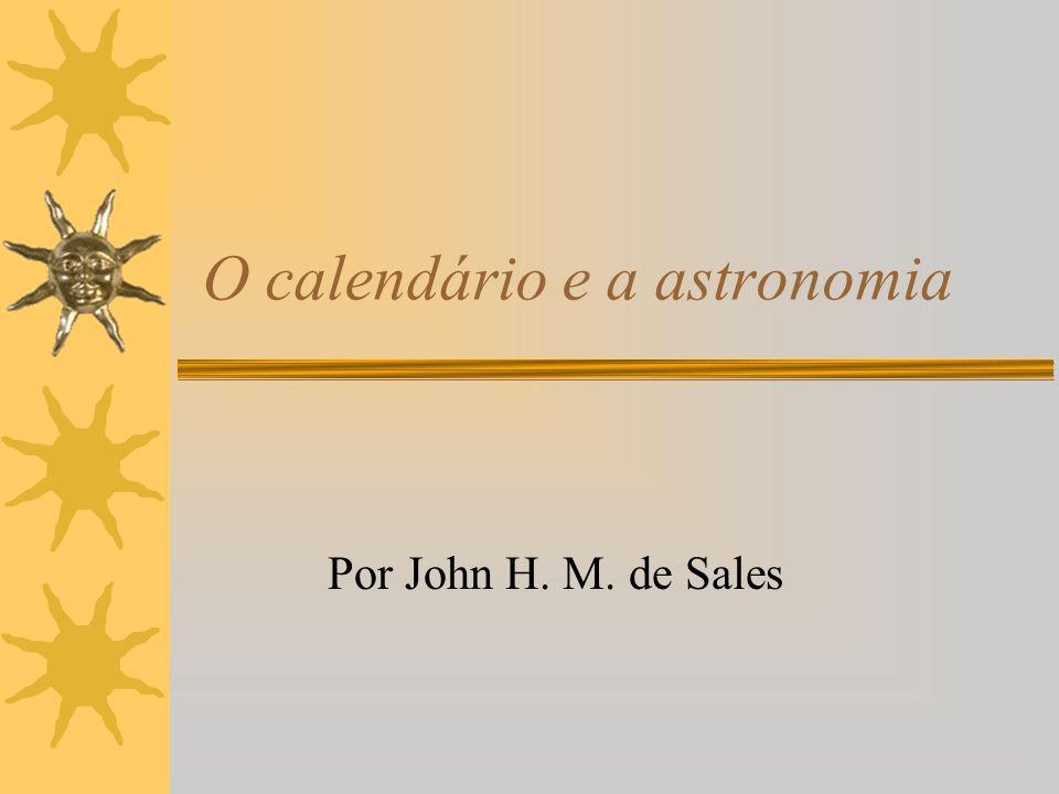 Calendáio Juliano Adotou-se um ano solar de 365,25 dias dividido em 12 meses de 29, 30 ou 31 dias, mais um dia a cada quatro anos.