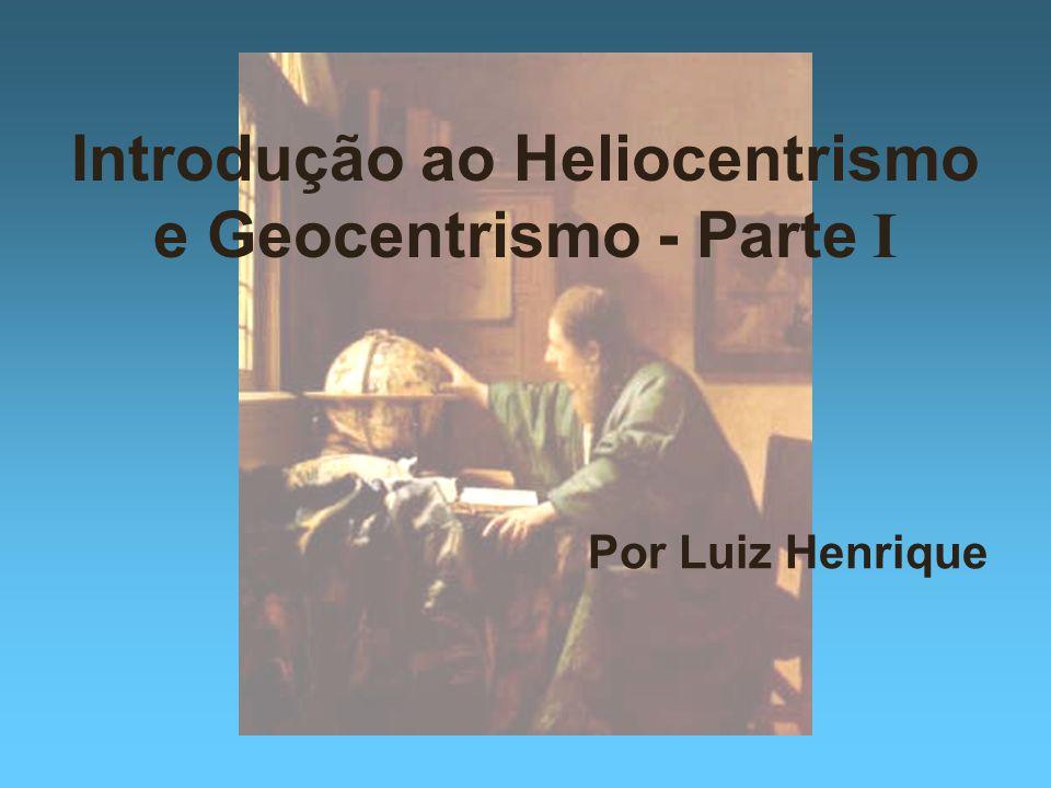 Introdução ao Heliocentrismo e Geocentrismo - Parte I Por Luiz Henrique