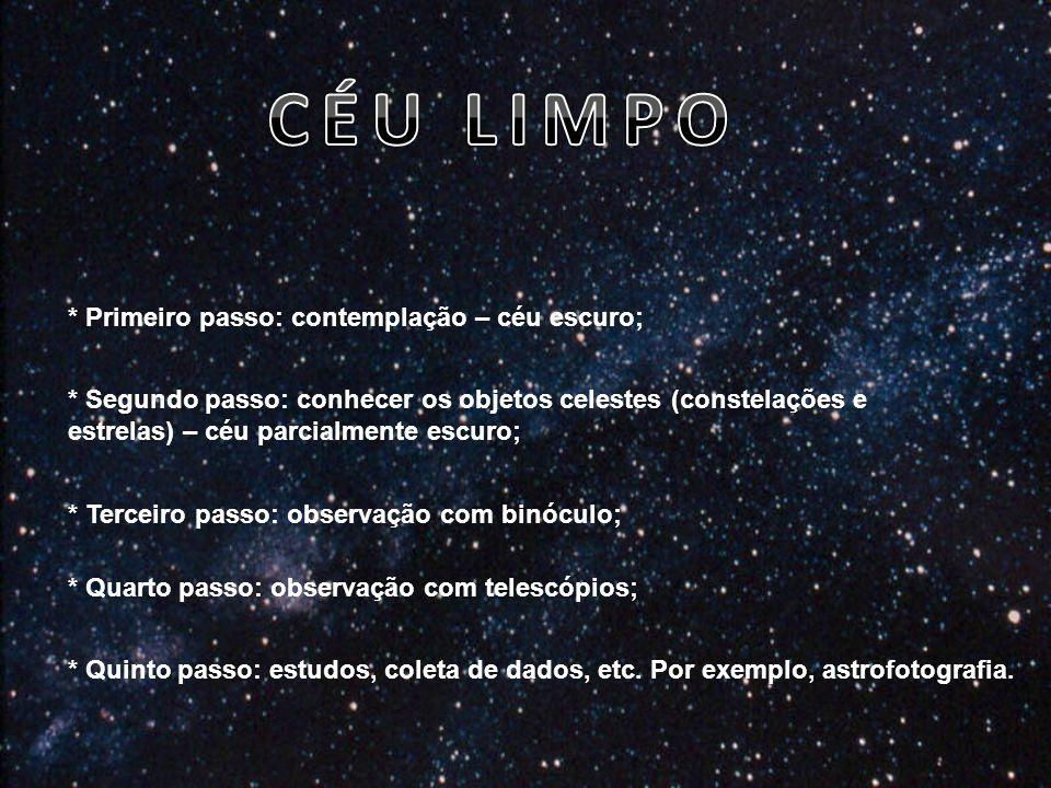 * Primeiro passo: contemplação – céu escuro; * Segundo passo: conhecer os objetos celestes (constelações e estrelas) – céu parcialmente escuro; * Terc