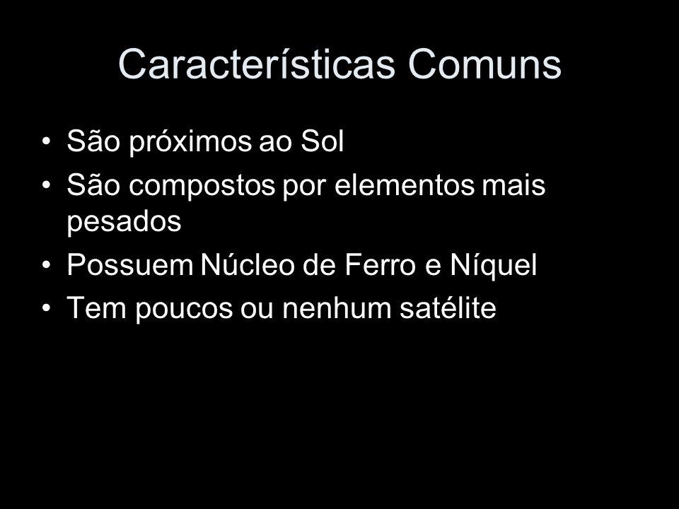 Características Comuns São próximos ao Sol São compostos por elementos mais pesados Possuem Núcleo de Ferro e Níquel Tem poucos ou nenhum satélite