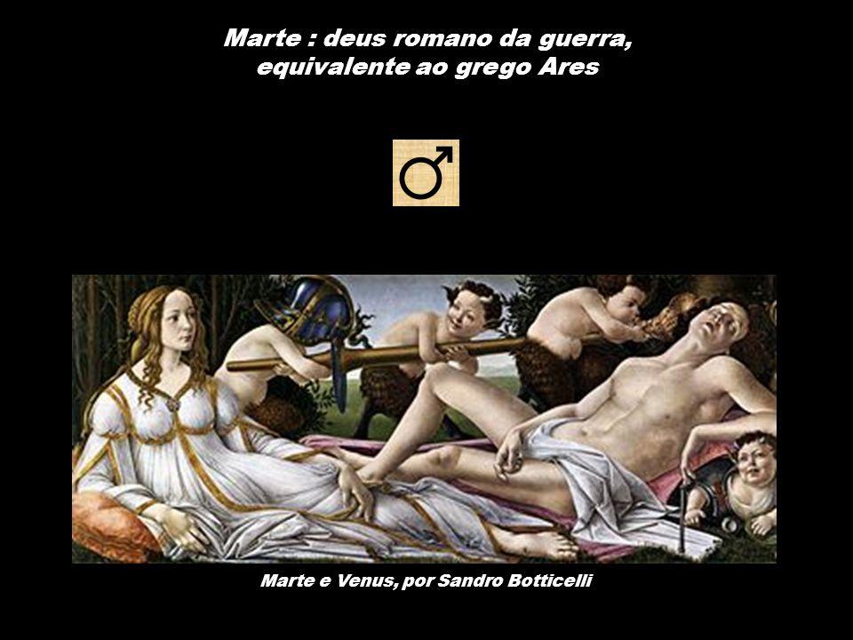 Marte : deus romano da guerra, equivalente ao grego Ares Marte e Venus, por Sandro Botticelli