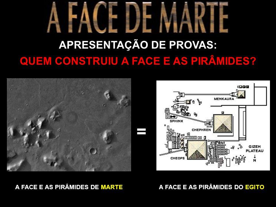 APRESENTAÇÃO DE PROVAS: QUEM CONSTRUIU A FACE E AS PIRÂMIDES.