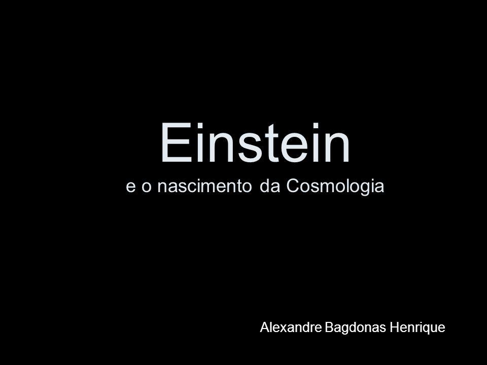 Einstein e o nascimento da Cosmologia Alexandre Bagdonas Henrique