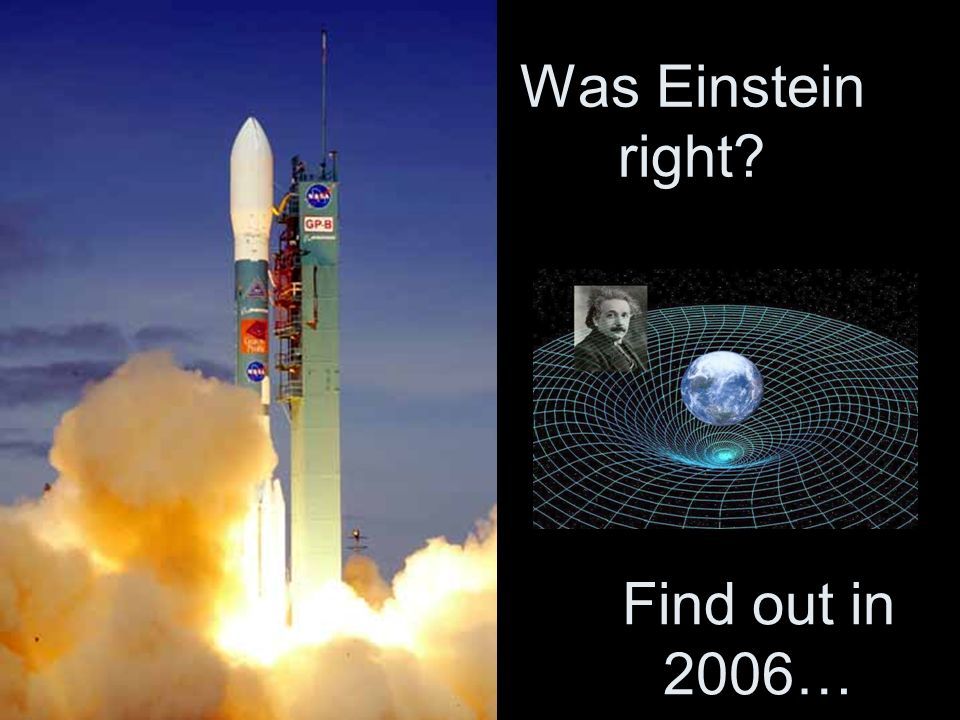 Was Einstein right? Find out in 2006…