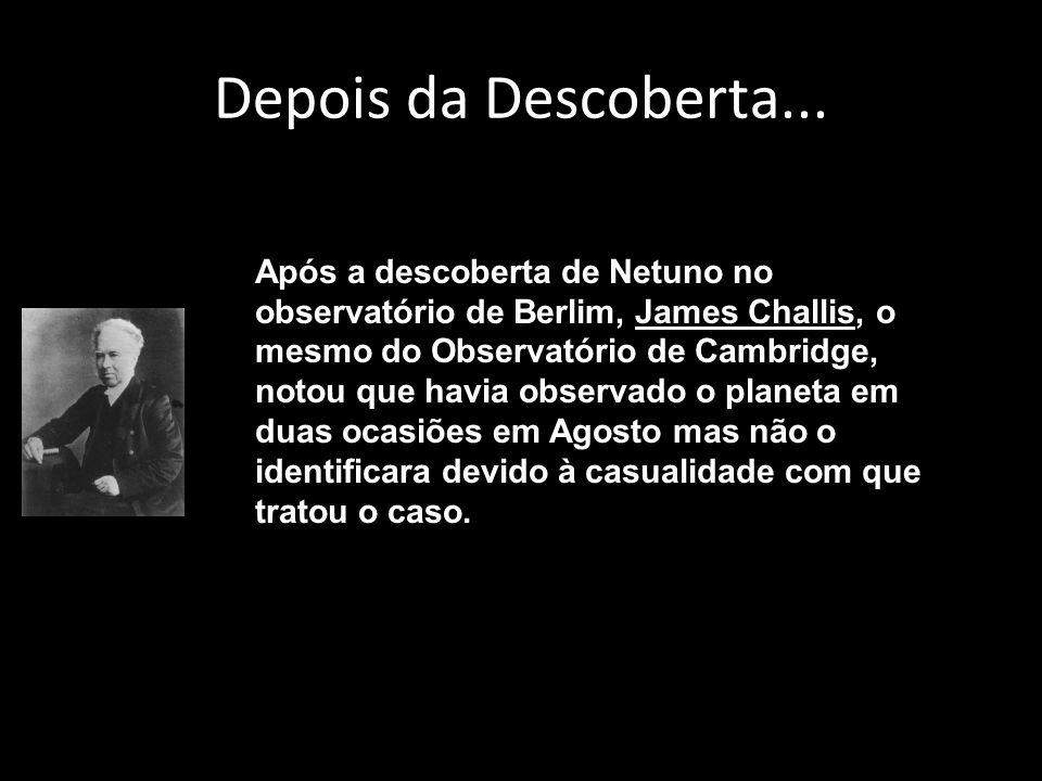 Após a descoberta de Netuno no observatório de Berlim, James Challis, o mesmo do Observatório de Cambridge, notou que havia observado o planeta em duas ocasiões em Agosto mas não o identificara devido à casualidade com que tratou o caso.