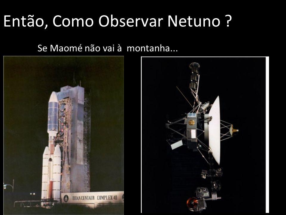 Então, Como Observar Netuno ? Se Maomé não vai à montanha...