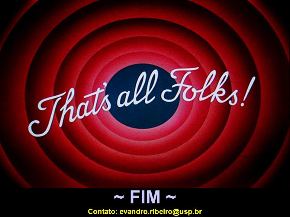 ~ FIM ~ Contato: evandro.ribeiro@usp.br